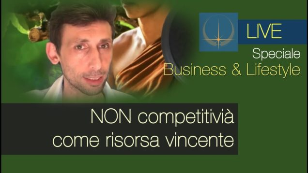 Business & Lifestyle – la NON competitività come Risorsa vincente.