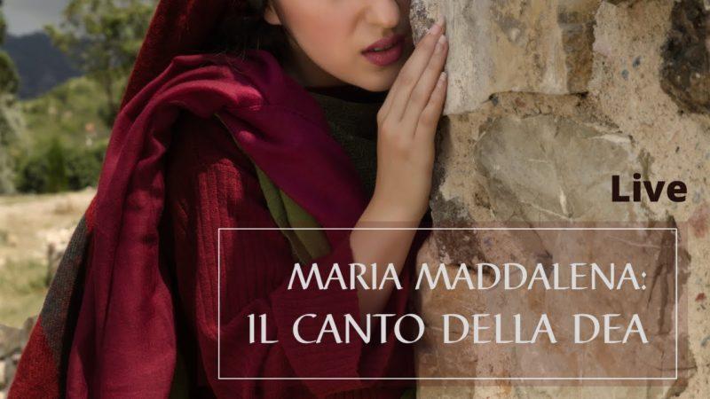 Maria Maddalena: il Canto della Dea