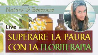 Come superare la paura con la Floriterapia
